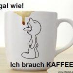 Ich brauch Kaffee
